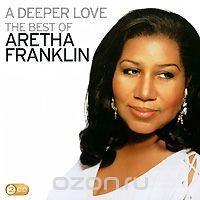 Aretha Franklin. A Deeper Love. The Best Of Aretha Franklin (2 CD)